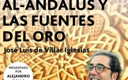 """Mañana, presentación de """"Al-Ándalus y las Fuentes del Oro"""" con José Luis de Villar Iglesias y Alejandro Rojas Marcos"""